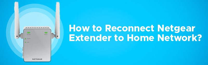 How to Reconnect Netgear Extender to Home Network?