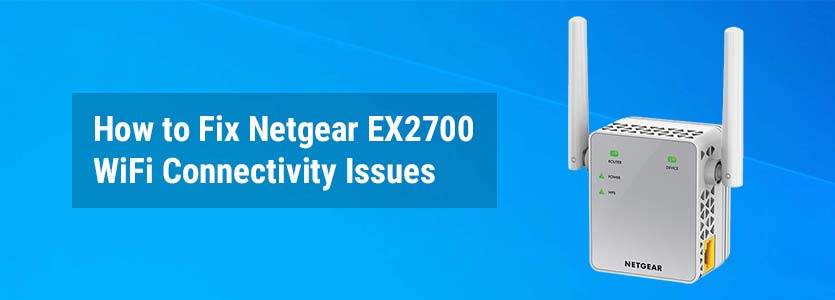 How to Fix Netgear EX2700 WiFi Connectivity Issues