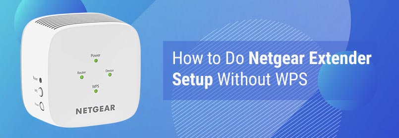 How to Do Netgear Extender Setup Without WPS